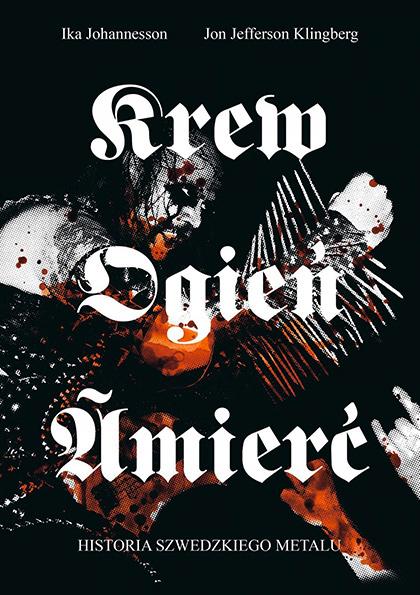 Ika Johannesson, Jon Jefferson Klingberg - Krew ogień śmierć. Historia szwedzkiego metalu recenzja okładka review cover